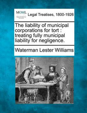 The Liability of Municipal Corporations for Tort: Treating Fully Municipal Liability for Negligence.
