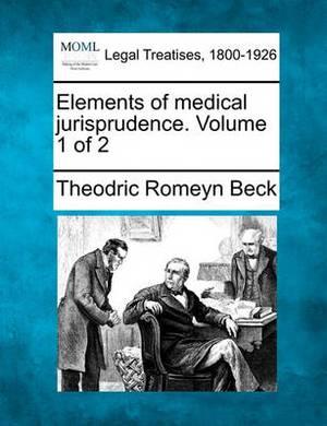 Elements of Medical Jurisprudence. Volume 1 of 2
