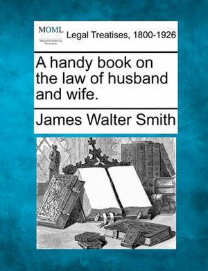 A Handy Book on the Law of Husband and Wife.
