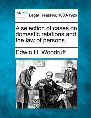 A Selection of Cases on Domestic Relations and the Law of Persons.