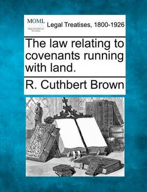 The Law Relating to Covenants Running with Land.