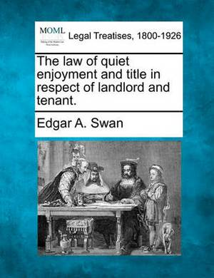 The Law of Quiet Enjoyment and Title in Respect of Landlord and Tenant.