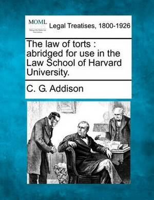 The Law of Torts: Abridged for Use in the Law School of Harvard University.