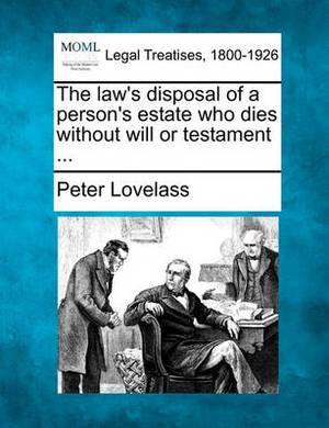 The Law's Disposal of a Person's Estate Who Dies Without Will or Testament ...