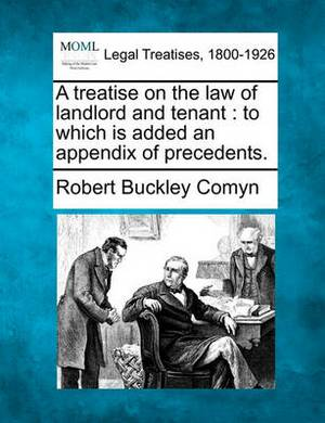 A Treatise on the Law of Landlord and Tenant: To Which Is Added an Appendix of Precedents.