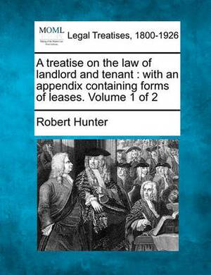 A Treatise on the Law of Landlord and Tenant: With an Appendix Containing Forms of Leases. Volume 1 of 2