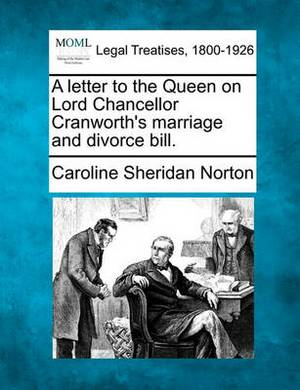 A Letter to the Queen on Lord Chancellor Cranworth's Marriage and Divorce Bill.