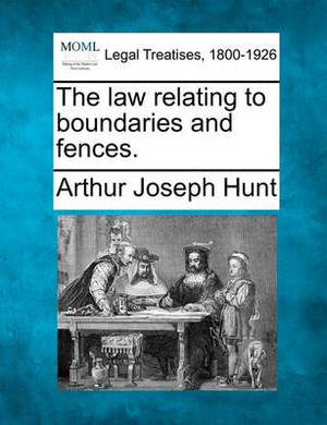The Law Relating to Boundaries and Fences.