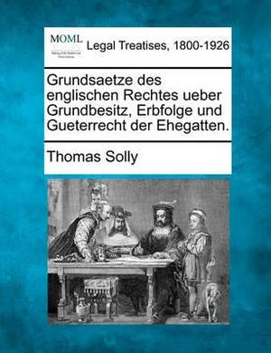 Grundsaetze Des Englischen Rechtes Ueber Grundbesitz, Erbfolge Und Gueterrecht Der Ehegatten.