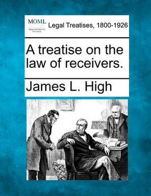 A Treatise on the Law of Receivers.