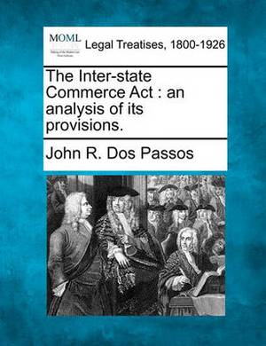 The Inter-State Commerce ACT: An Analysis of Its Provisions.