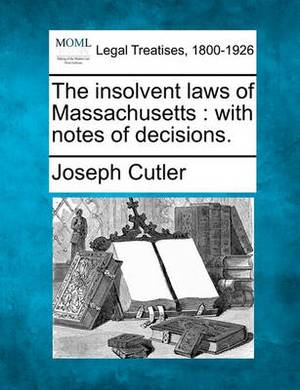 The Insolvent Laws of Massachusetts: With Notes of Decisions.