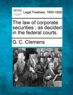 The Law of Corporate Securities: As Decided in the Federal Courts.