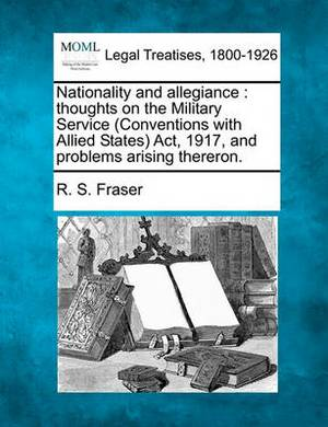 Nationality and Allegiance: Thoughts on the Military Service (Conventions with Allied States) ACT, 1917, and Problems Arising Thereron.