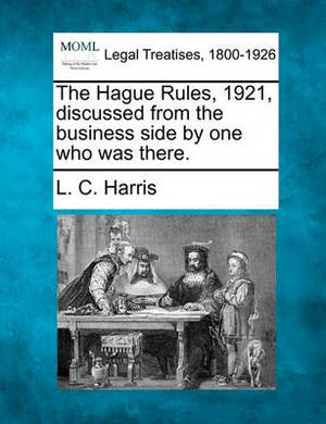 The Hague Rules, 1921, Discussed from the Business Side by One Who Was There.