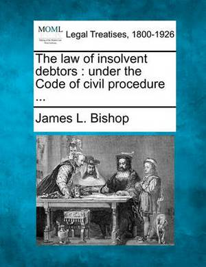 The Law of Insolvent Debtors: Under the Code of Civil Procedure ...
