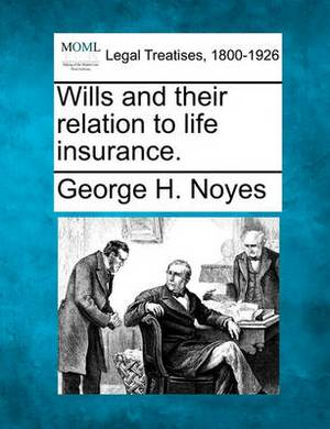 Wills and Their Relation to Life Insurance.