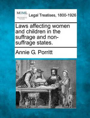 Laws Affecting Women and Children in the Suffrage and Non-Suffrage States.