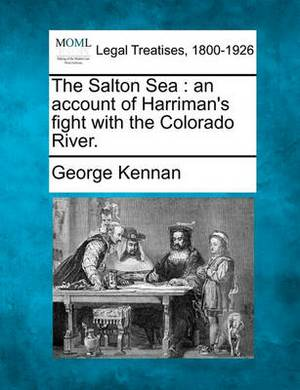 The Salton Sea: An Account of Harriman's Fight with the Colorado River.