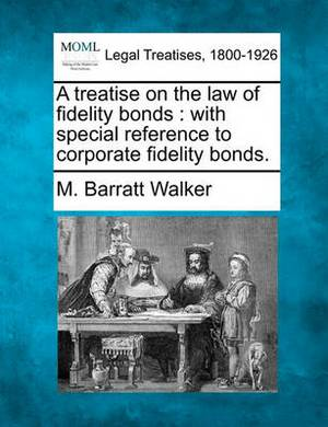 A Treatise on the Law of Fidelity Bonds: With Special Reference to Corporate Fidelity Bonds.