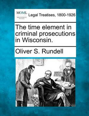 The Time Element in Criminal Prosecutions in Wisconsin.