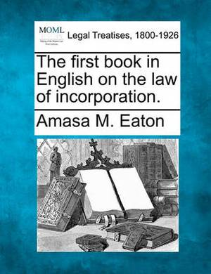 The First Book in English on the Law of Incorporation.