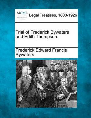 Trial of Frederick Bywaters and Edith Thompson.