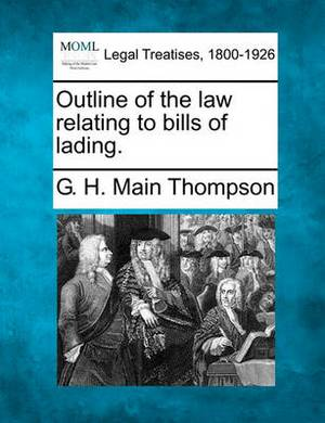 Outline of the Law Relating to Bills of Lading.