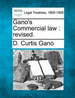 Gano's Commercial Law: Revised.