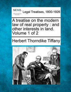A Treatise on the Modern Law of Real Property: And Other Interests in Land. Volume 1 of 2
