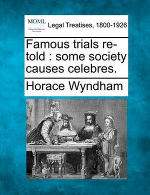 Famous Trials Re-Told: Some Society Causes Celebres.