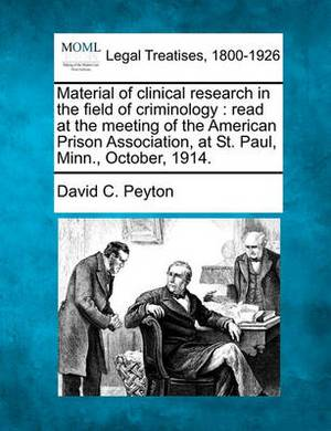 Material of Clinical Research in the Field of Criminology: Read at the Meeting of the American Prison Association, at St. Paul, Minn., October, 1914.
