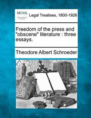 Freedom of the Press and  Obscene  Literature: Three Essays.