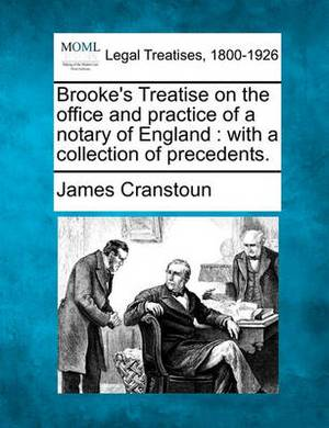 Brooke's Treatise on the Office and Practice of a Notary of England: With a Collection of Precedents.