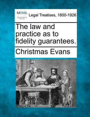 The Law and Practice as to Fidelity Guarantees.