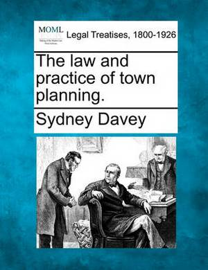 The Law and Practice of Town Planning.