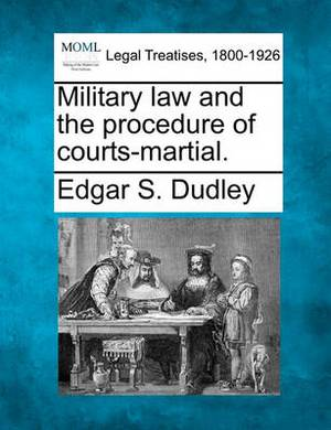 Military Law and the Procedure of Courts-Martial.