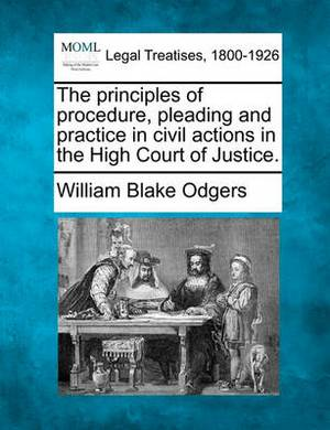 The Principles of Procedure, Pleading and Practice in Civil Actions in the High Court of Justice.