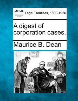 A Digest of Corporation Cases.