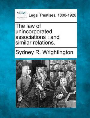 The Law of Unincorporated Associations: And Similar Relations.