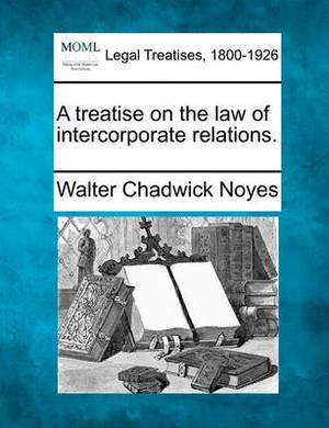 A Treatise on the Law of Intercorporate Relations.