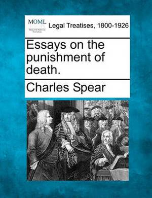 Essays on the Punishment of Death.
