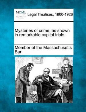 Mysteries of Crime, as Shown in Remarkable Capital Trials.