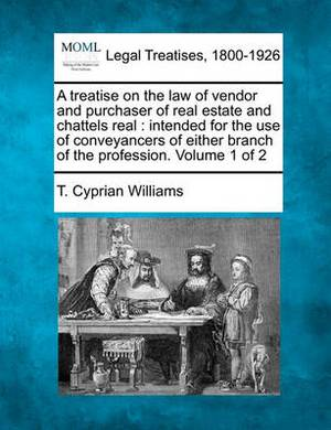 A Treatise on the Law of Vendor and Purchaser of Real Estate and Chattels Real: Intended for the Use of Conveyancers of Either Branch of the Profession. Volume 1 of 2