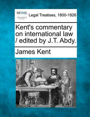 Kent's Commentary on International Law / Edited by J.T. Abdy.