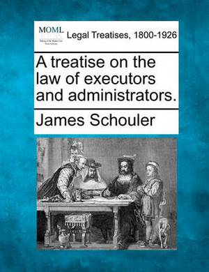 A Treatise on the Law of Executors and Administrators.