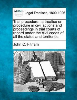 Trial Procedure: A Treatise on Procedure in Civil Actions and Proceedings in Trial Courts of Record Under the Civil Codes of All the States and Territories.