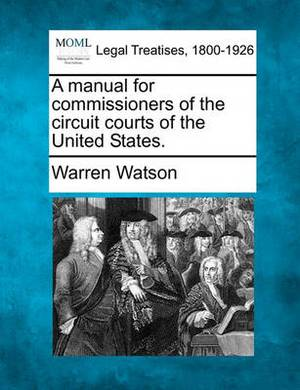 A Manual for Commissioners of the Circuit Courts of the United States.