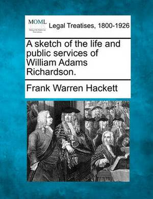 A Sketch of the Life and Public Services of William Adams Richardson.