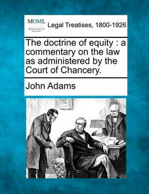The Doctrine of Equity: A Commentary on the Law as Administered by the Court of Chancery.